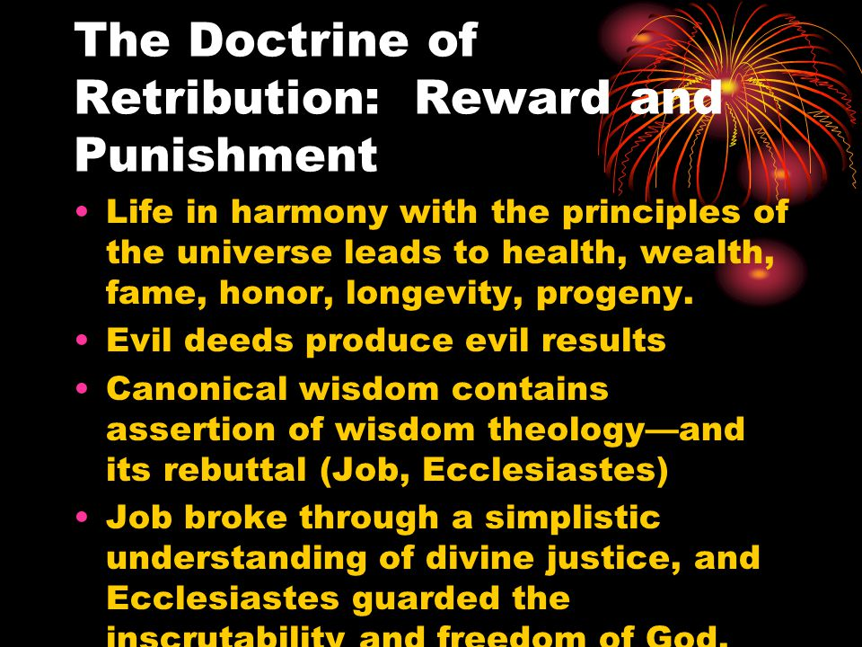 The Doctrine of Retribution: Reward and Punishment Life in harmony with the principles of the universe leads to health, wealth, fame, honor, longevity