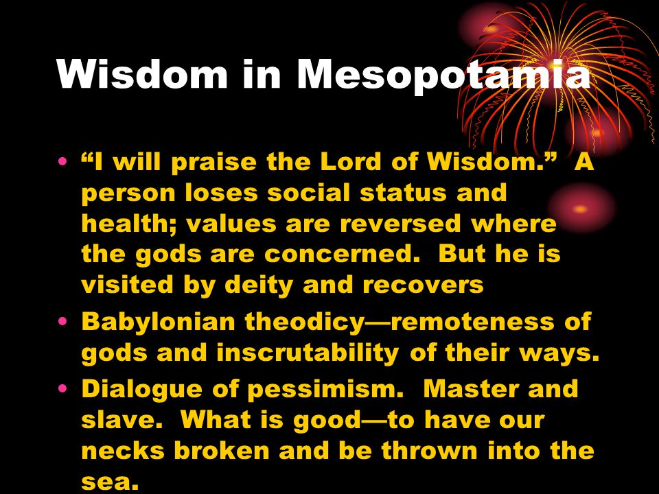More wisdom in Mespotamia Do not sacrifice—it only makes your god follow you about like a dog.