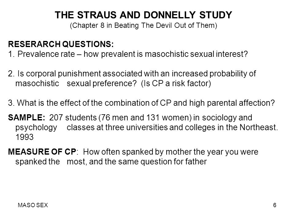 MASO SEX17 CONCLUSIONS (continued) CP is linked to MS regardless of whether the parents were cold or warm and loving The relation of CP to MS is strongest when parents are warm and loving.