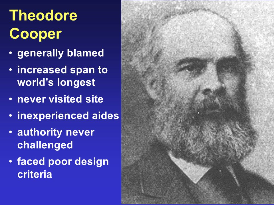 Theodore Cooper generally blamed increased span to world's longest never visited site inexperienced aides authority never challenged faced poor design criteria