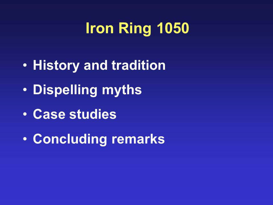 Iron Ring 1050 History and tradition Dispelling myths Case studies Concluding remarks