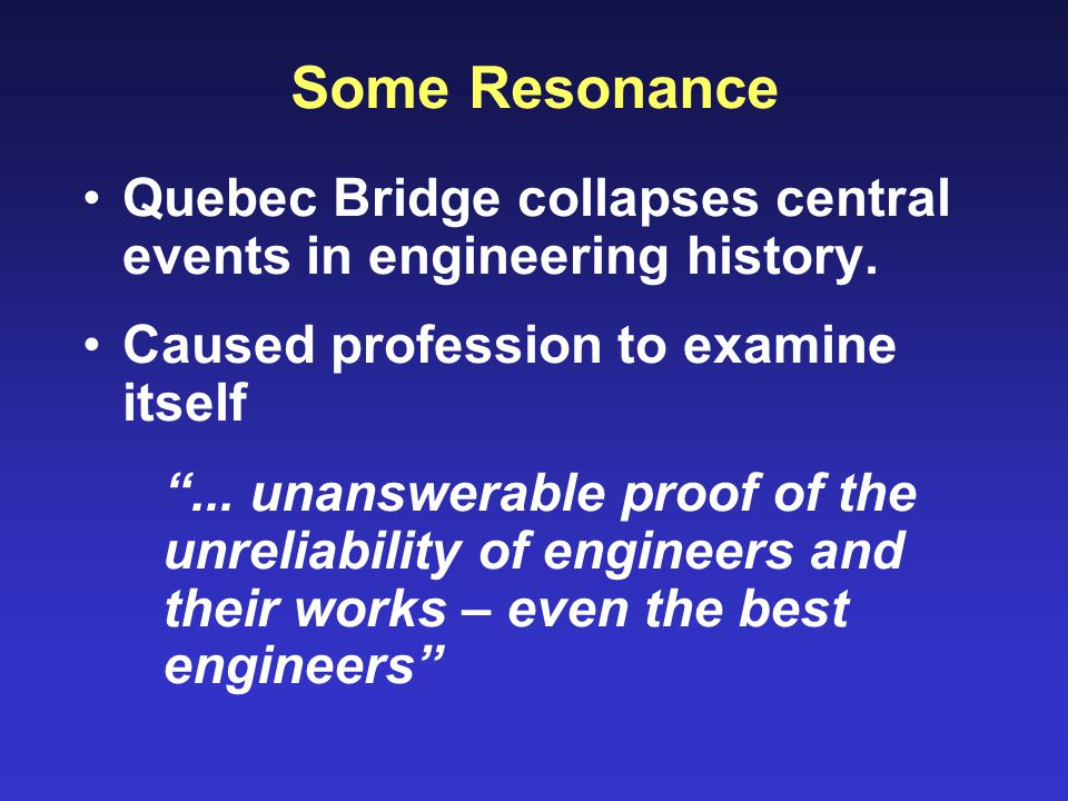 Some Resonance Quebec Bridge collapses central events in engineering history.