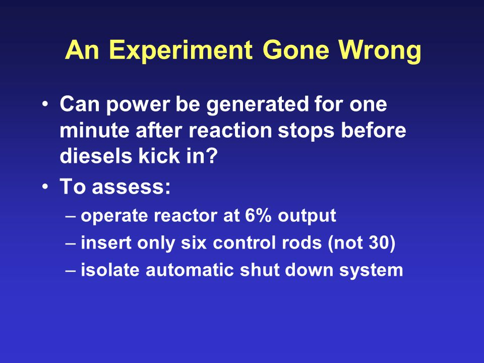An Experiment Gone Wrong Can power be generated for one minute after reaction stops before diesels kick in.