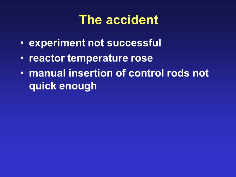The accident experiment not successful reactor temperature rose manual insertion of control rods not quick enough