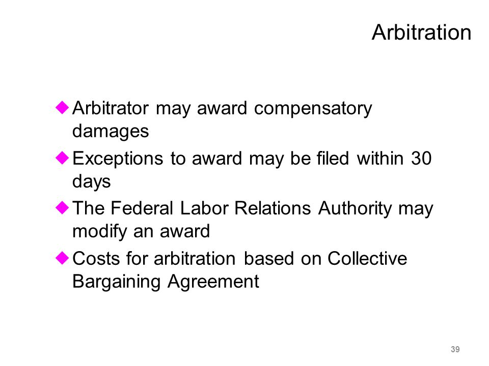  Arbitrator may award compensatory damages  Exceptions to award may be filed within 30 days  The Federal Labor Relations Authority may modify an aw