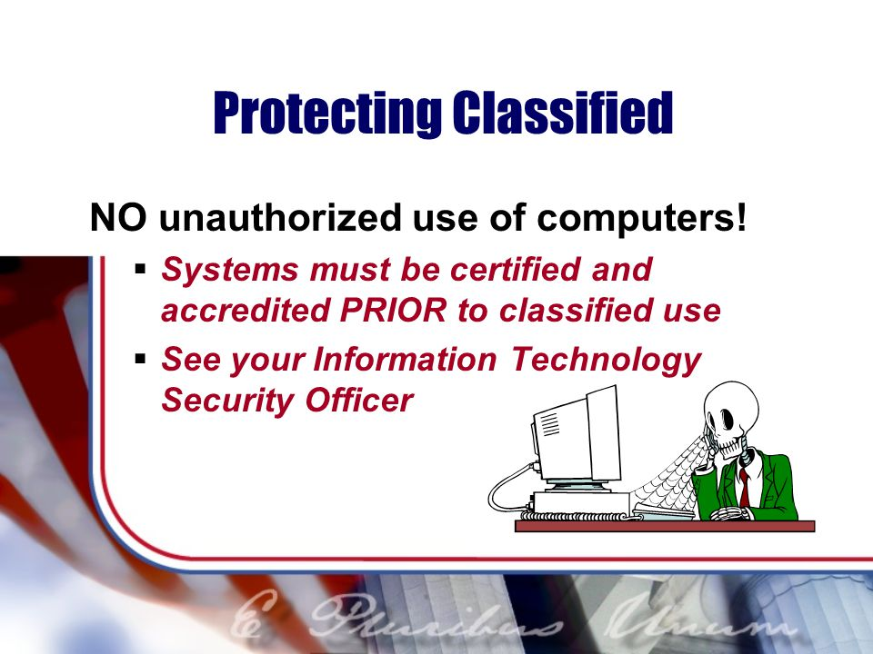 Protecting Classified NO unauthorized use of computers.