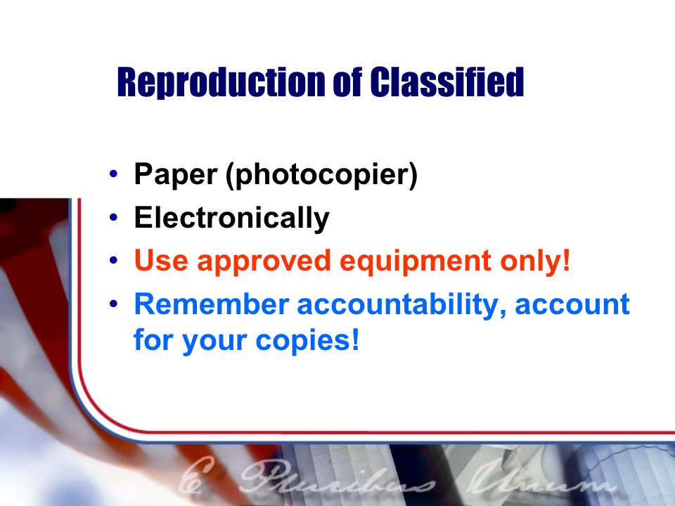 Reproduction of Classified Paper (photocopier) Electronically Use approved equipment only.
