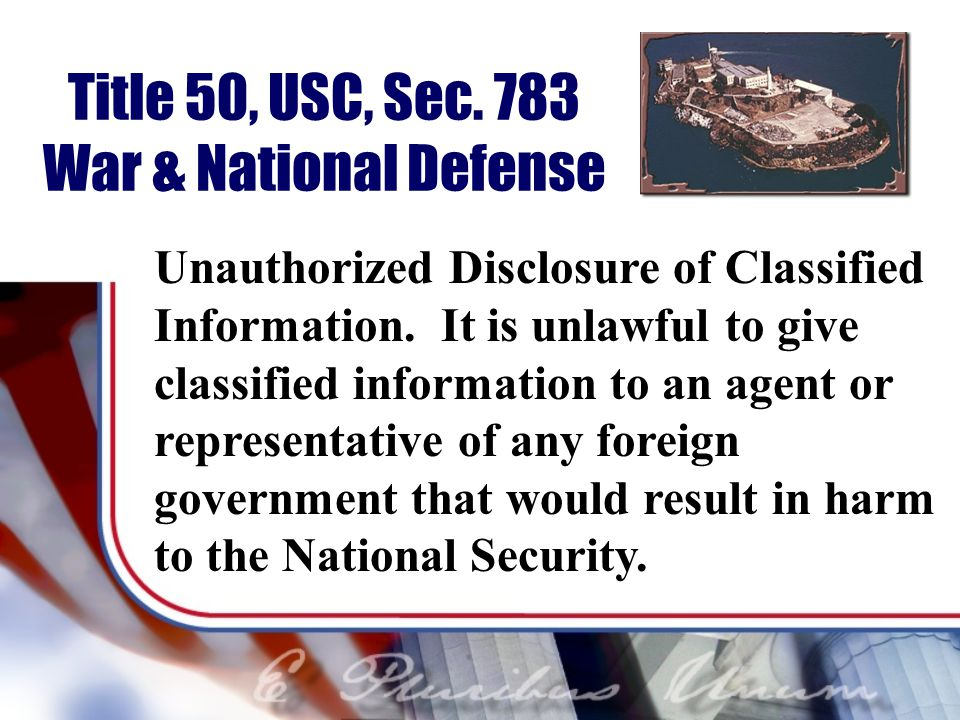 Title 50, USC, Sec.783 War & National Defense Unauthorized Disclosure of Classified Information.