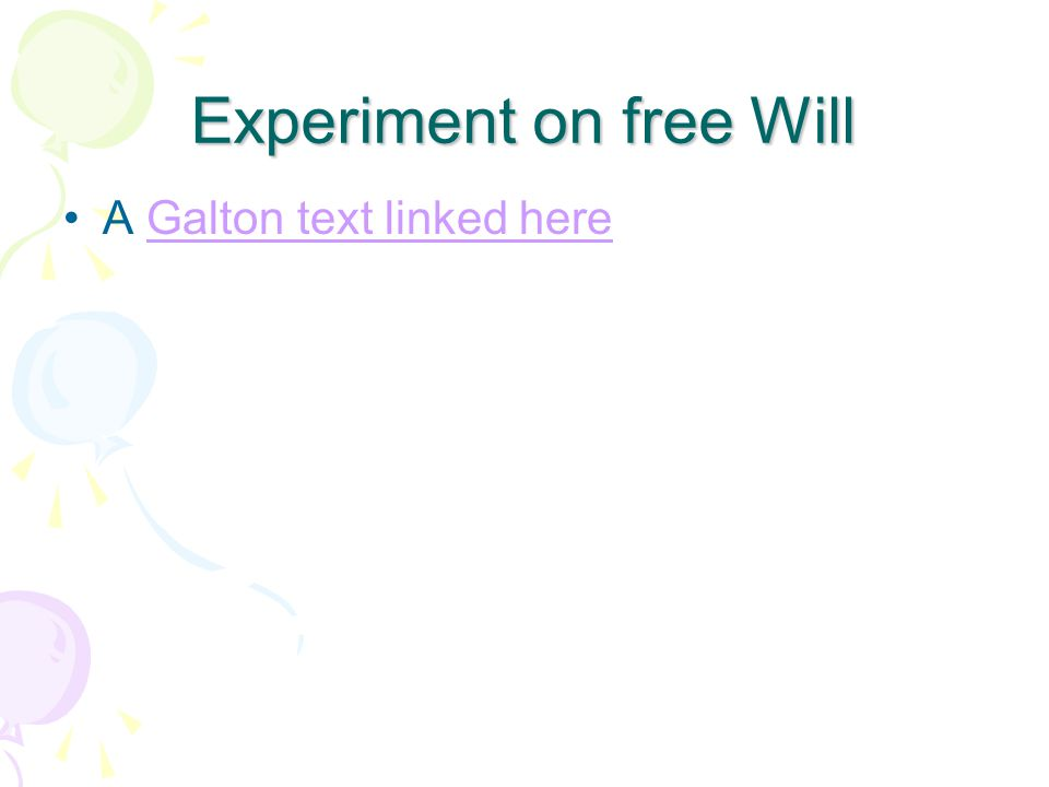 Experiment on free Will A Galton text linked hereGalton text linked here