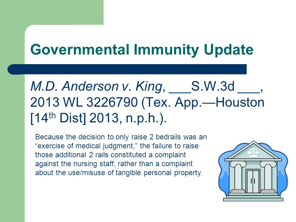 Governmental Immunity Update M.D. Anderson v. King, ___S.W.3d ___, 2013 WL 3226790 (Tex.