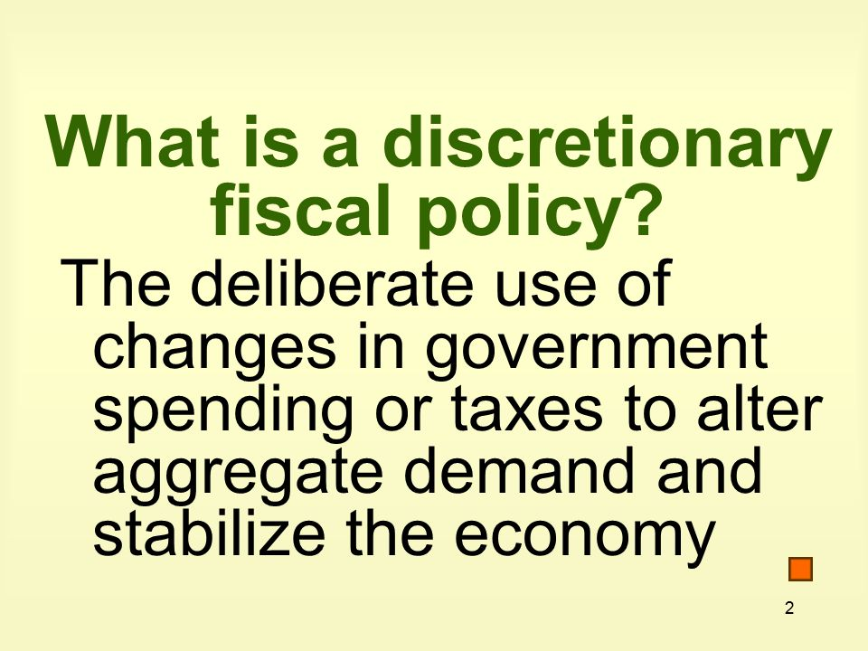 2 What is a discretionary fiscal policy.