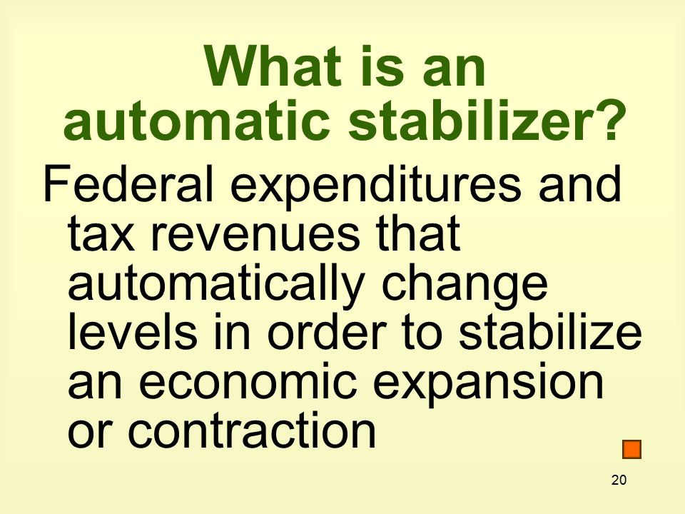 20 What is an automatic stabilizer.