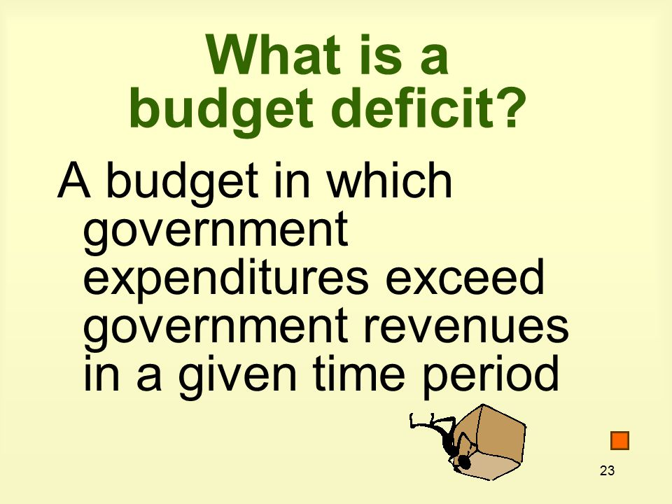 23 What is a budget deficit.