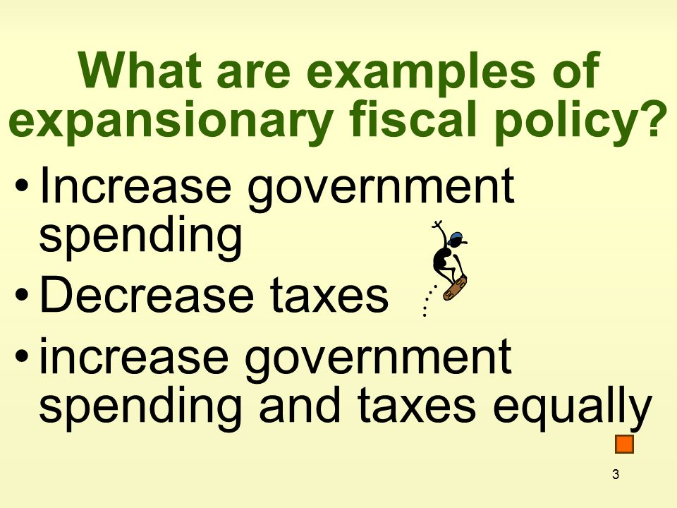 3 What are examples of expansionary fiscal policy.