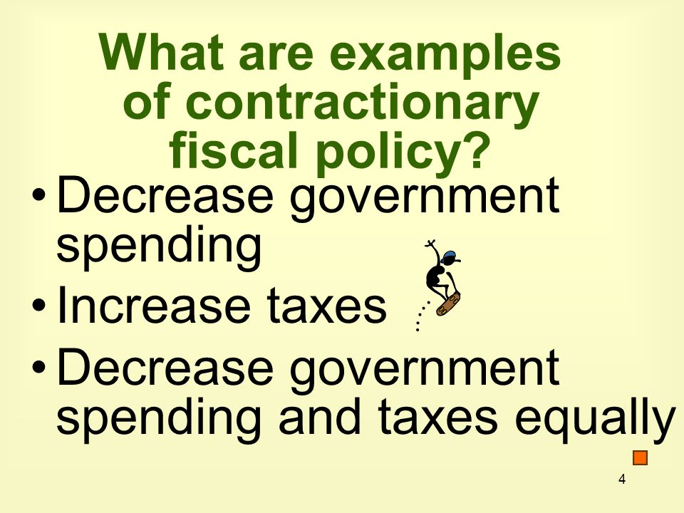 4 What are examples of contractionary fiscal policy.