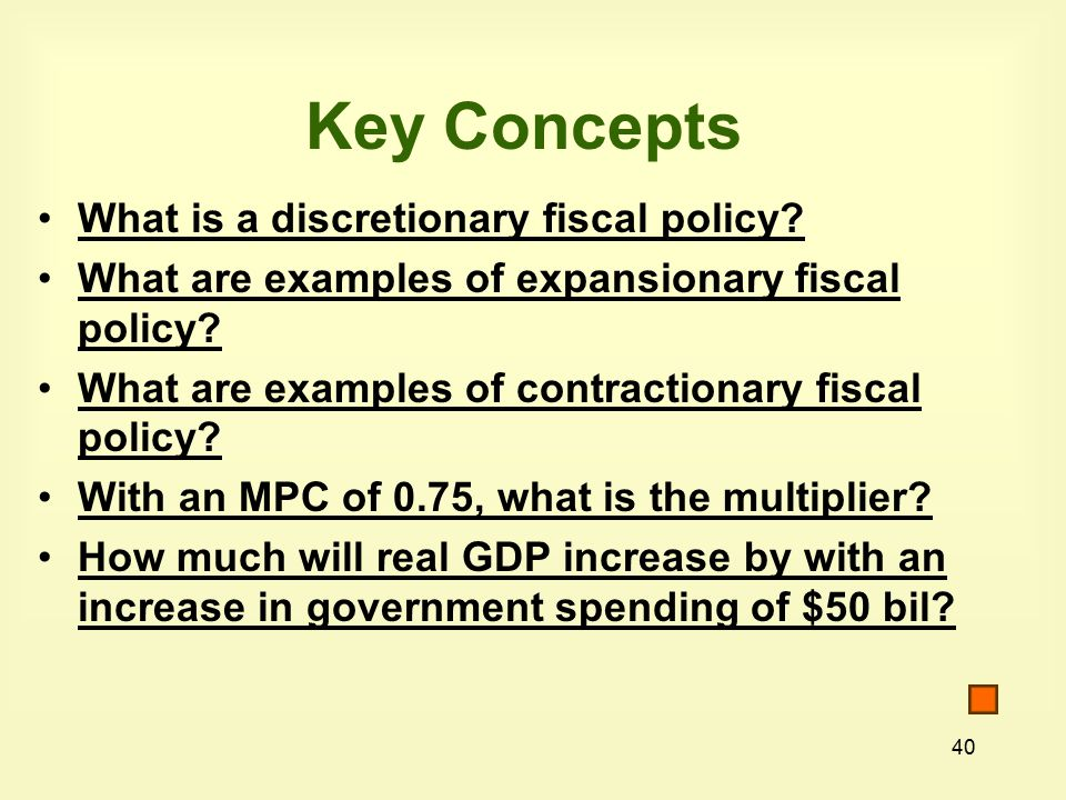 40 Key Concepts What is a discretionary fiscal policy.