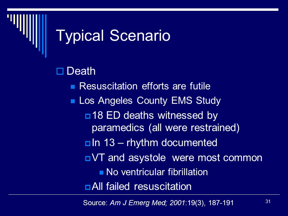 31 Typical Scenario  Death Resuscitation efforts are futile Los Angeles County EMS Study  18 ED deaths witnessed by paramedics (all were restrained)