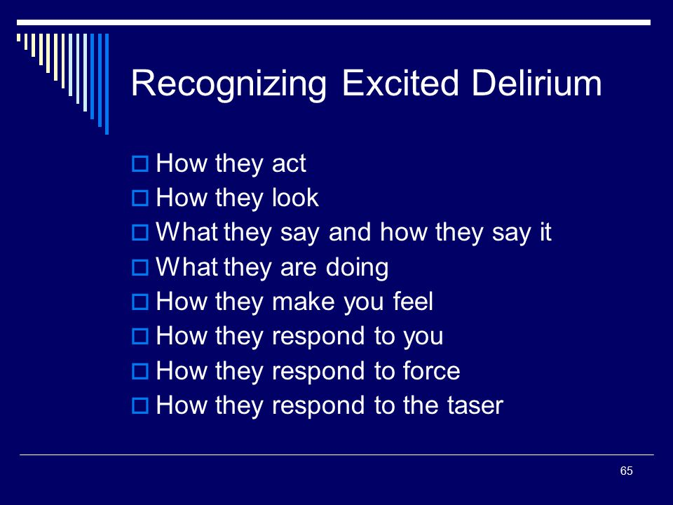65 Recognizing Excited Delirium  How they act  How they look  What they say and how they say it  What they are doing  How they make you feel  Ho