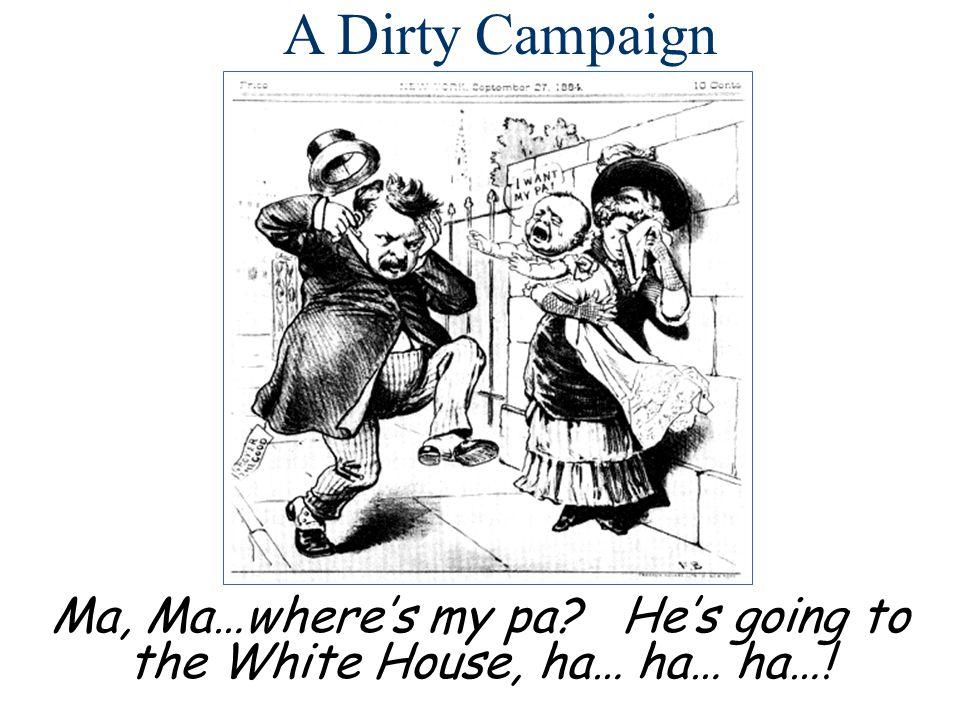 Ma, Ma…where's my pa? He's going to the White House, ha… ha… ha…! A Dirty Campaign