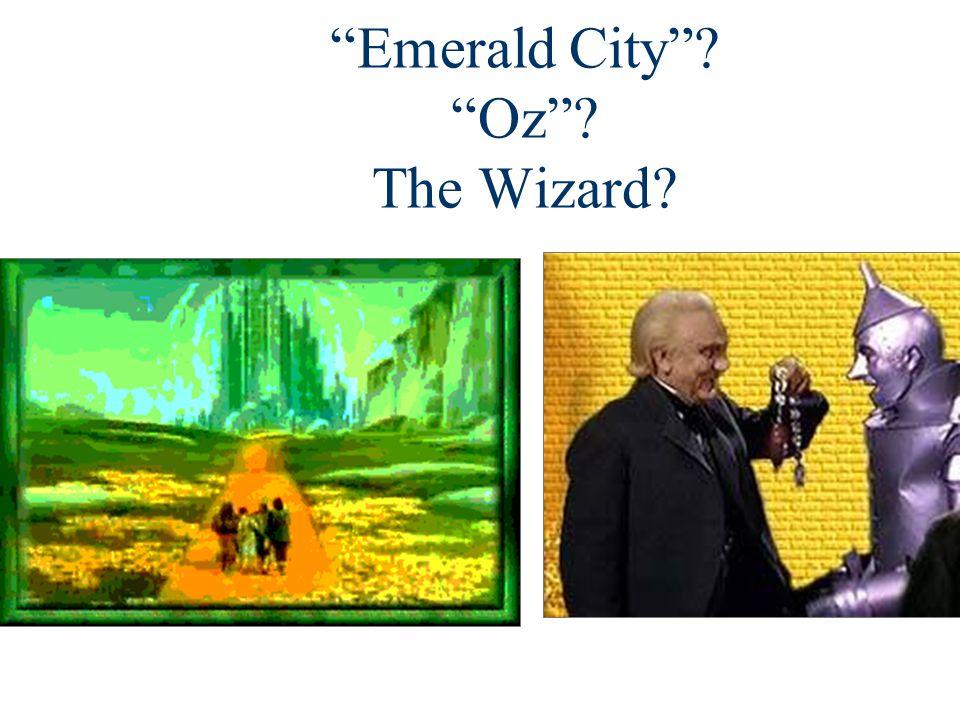 Emerald City ? Oz ? The Wizard?