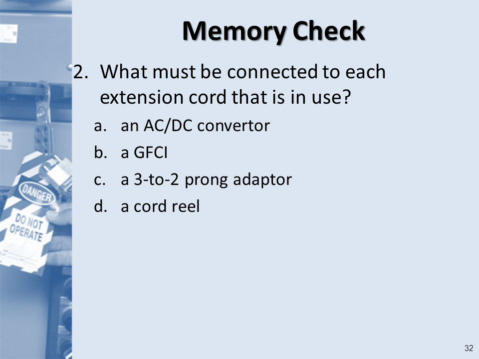 32 Memory Check 2.What must be connected to each extension cord that is in use.