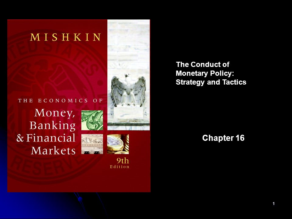 1 The Conduct of Monetary Policy: Strategy and Tactics Chapter 16