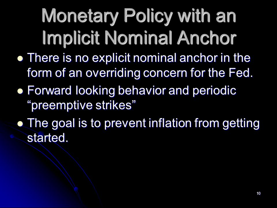 10 Monetary Policy with an Implicit Nominal Anchor There is no explicit nominal anchor in the form of an overriding concern for the Fed. There is no e