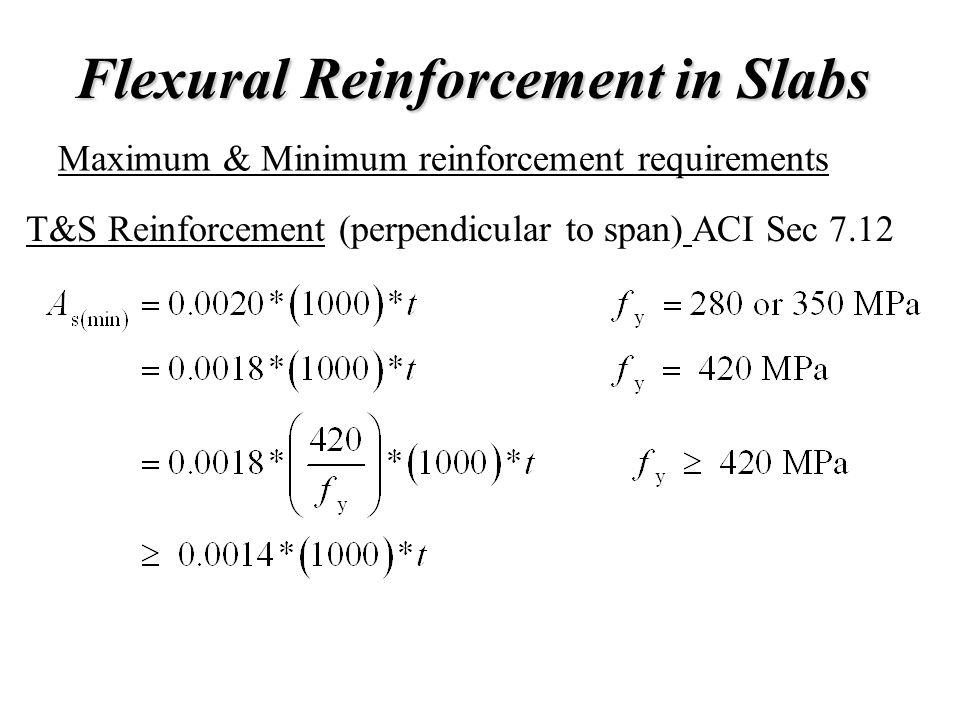 Flexural Reinforcement in Slabs Maximum & Minimum reinforcement requirements T&S Reinforcement (perpendicular to span) ACI Sec 7.12
