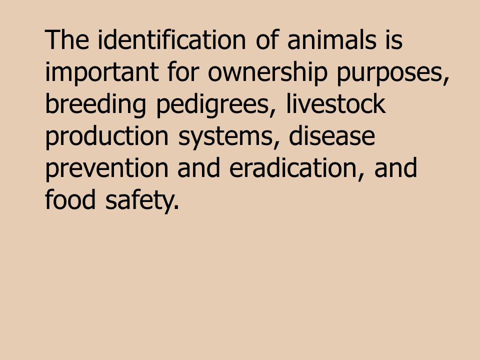 The identification of animals is important for ownership purposes, breeding pedigrees, livestock production systems, disease prevention and eradicatio
