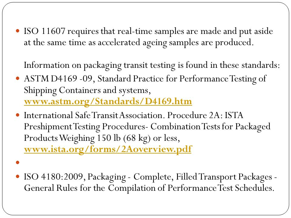 ISO 11607 requires that real-time samples are made and put aside at the same time as accelerated ageing samples are produced.
