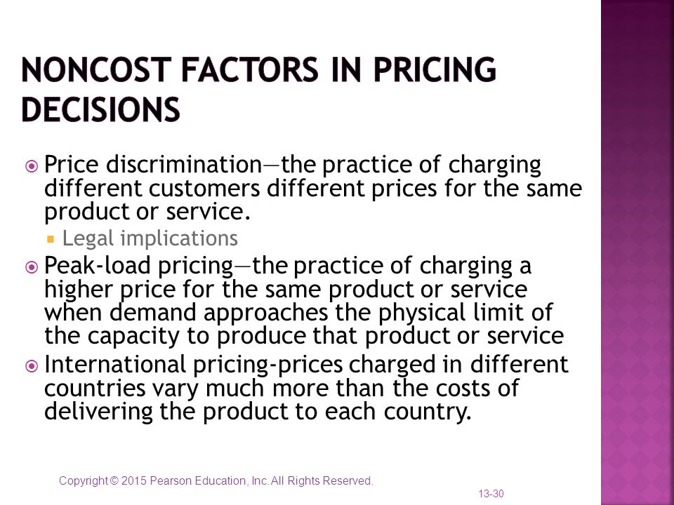 Copyright © 2015 Pearson Education, Inc. All Rights Reserved.  Price discrimination—the practice of charging different customers different prices for