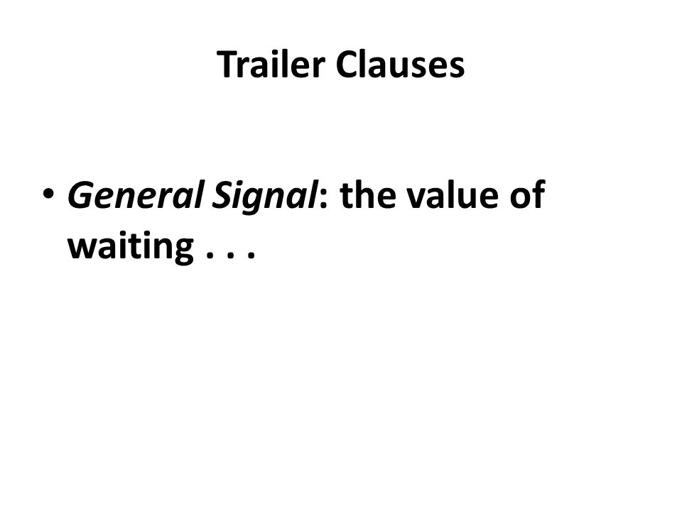 Trailer Clauses General Signal: the value of waiting...