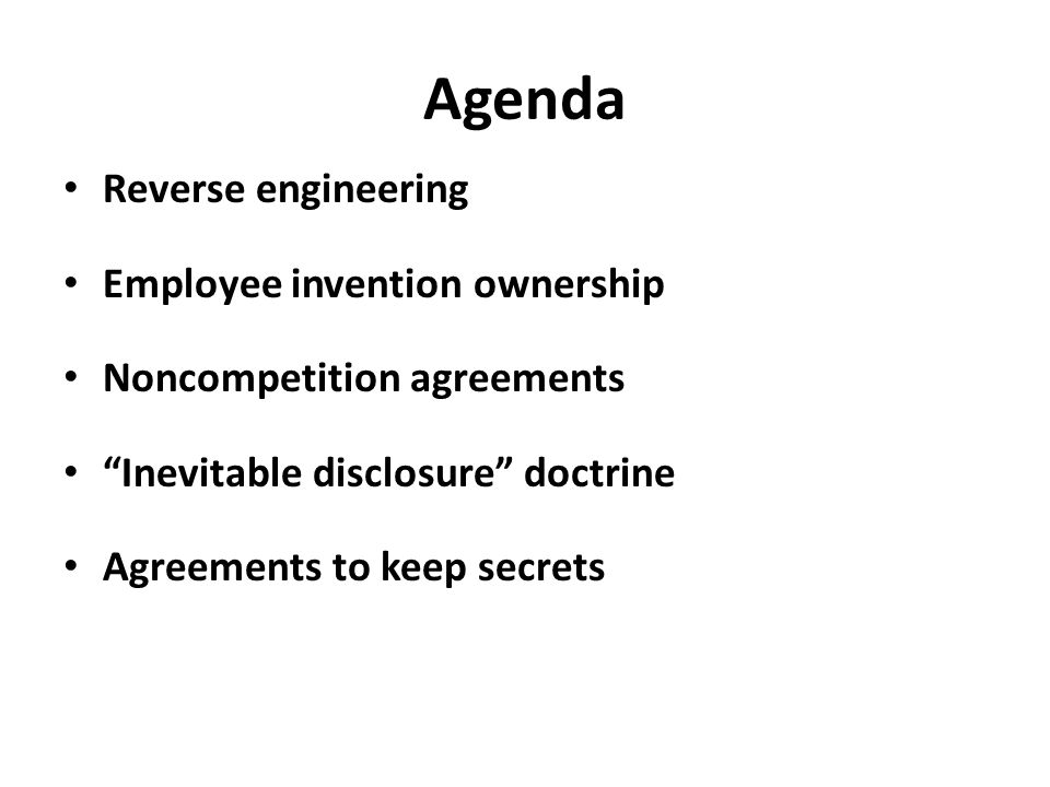 "Agenda Reverse engineering Employee invention ownership Noncompetition agreements ""Inevitable disclosure"" doctrine Agreements to keep secrets"