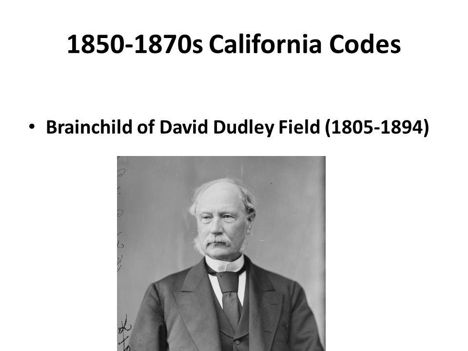 1850-1870s California Codes Brainchild of David Dudley Field (1805-1894)