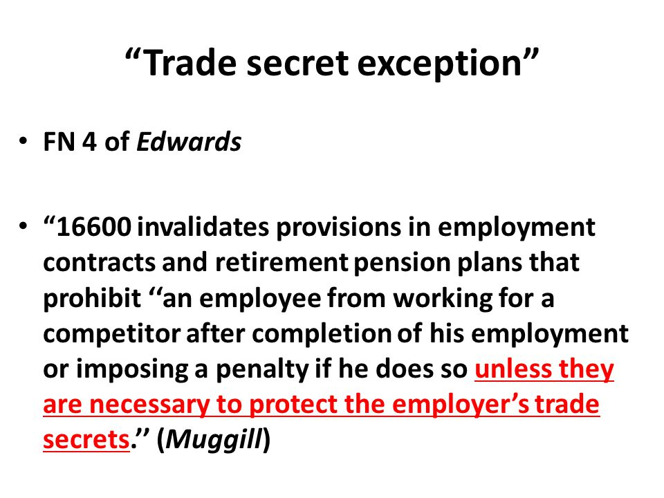 """Trade secret exception"" FN 4 of Edwards ""16600 invalidates provisions in employment contracts and retirement pension plans that prohibit ''an employe"