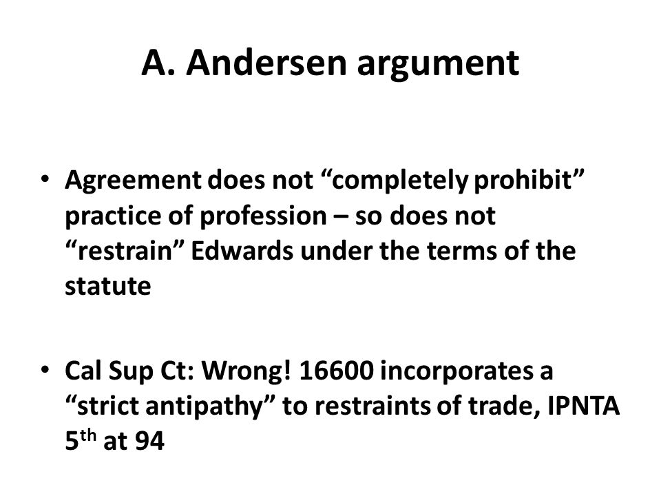 "A. Andersen argument Agreement does not ""completely prohibit"" practice of profession – so does not ""restrain"" Edwards under the terms of the statute C"