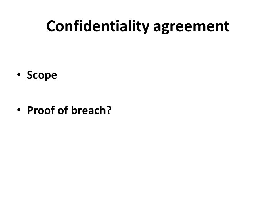 Confidentiality agreement Scope Proof of breach?
