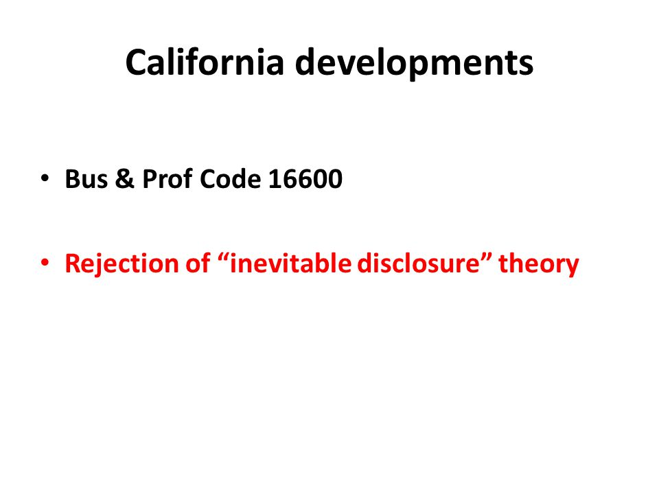 "California developments Bus & Prof Code 16600 Rejection of ""inevitable disclosure"" theory"