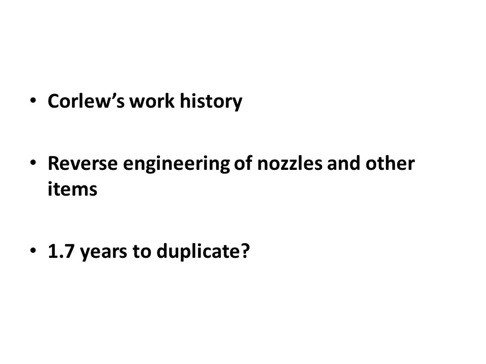 Corlew's work history Reverse engineering of nozzles and other items 1.7 years to duplicate?
