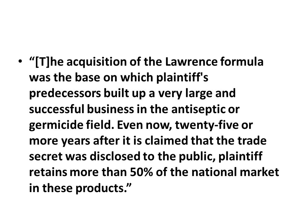 """[T]he acquisition of the Lawrence formula was the base on which plaintiff's predecessors built up a very large and successful business in the antisep"