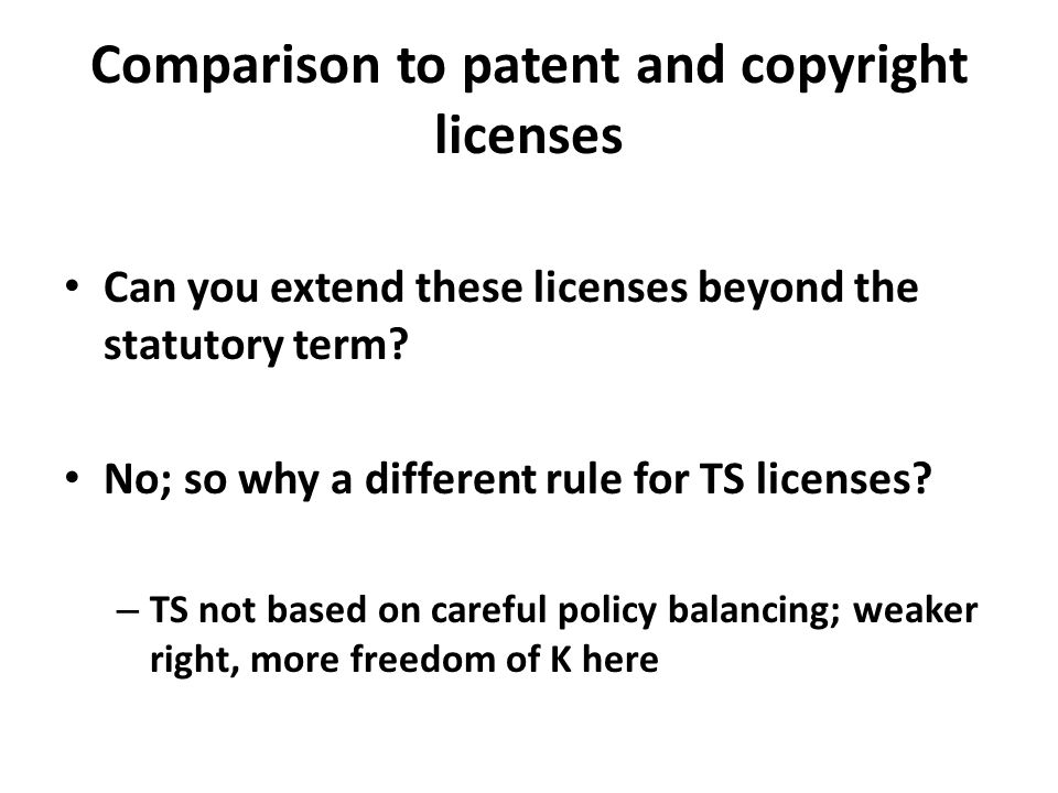 Comparison to patent and copyright licenses Can you extend these licenses beyond the statutory term? No; so why a different rule for TS licenses? – TS