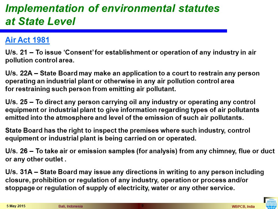 WBPCB, India Bali, Indonesia 5 May 2015 9 Implementation of environmental statutes at State Level Air Act 1981 U/s.
