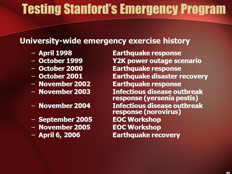 49 Testing Stanford's Emergency Program University-wide emergency exercise history –April 1998Earthquake response –October 1999Y2K power outage scenar