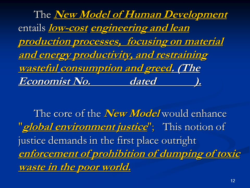 12 The New Model of Human Development entails low-cost engineering and lean production processes, focusing on material and energy productivity, and restraining wasteful consumption and greed.