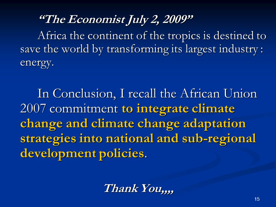 15 The Economist July 2, 2009 Africa the continent of the tropics is destined to save the world by transforming its largest industry : energy.
