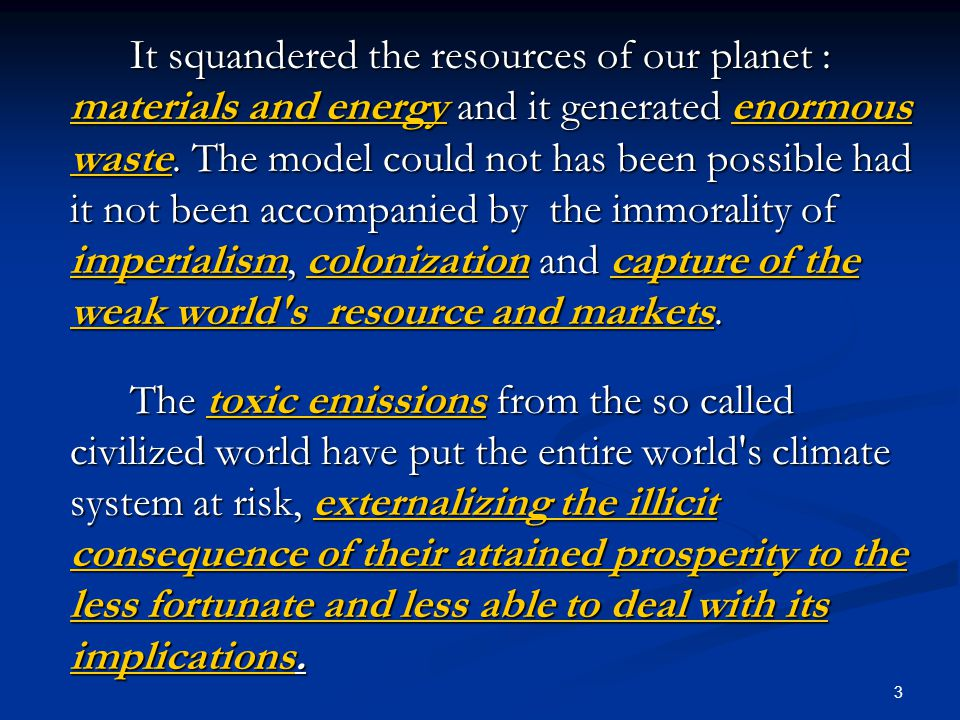 3 It squandered the resources of our planet : materials and energy and it generated enormous waste.
