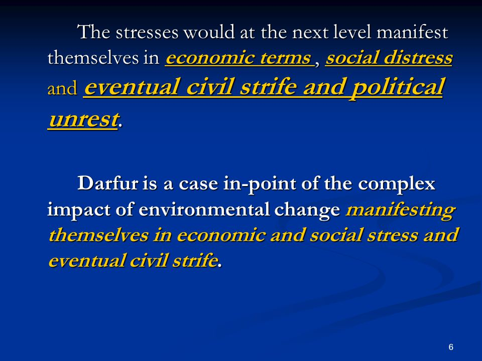 6 The stresses would at the next level manifest themselves in economic terms, social distress and eventual civil strife and political unrest.