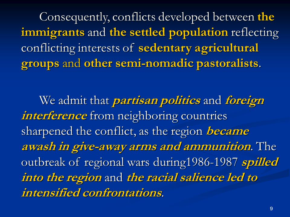 10 The history of strife in Darfur focused on land, with migrants and pastoralists deprived of their traditional livelihood, trying to carve out home territories from land previously occupied by sedentary communities.