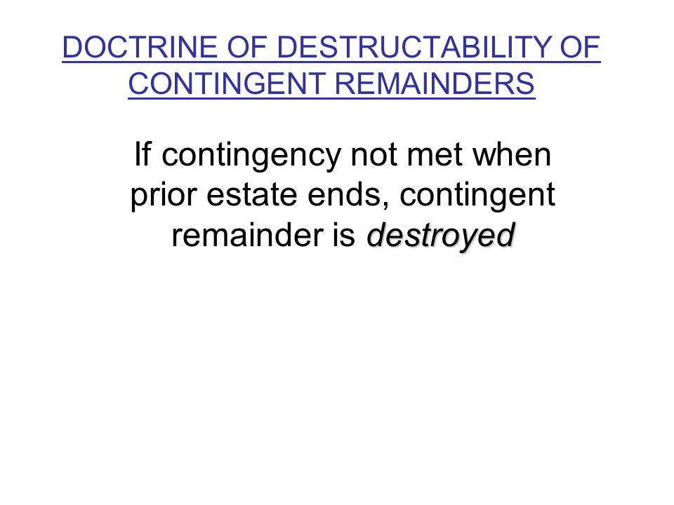 Doctrine of Destructability of Contingent Remainders At Common Law v.