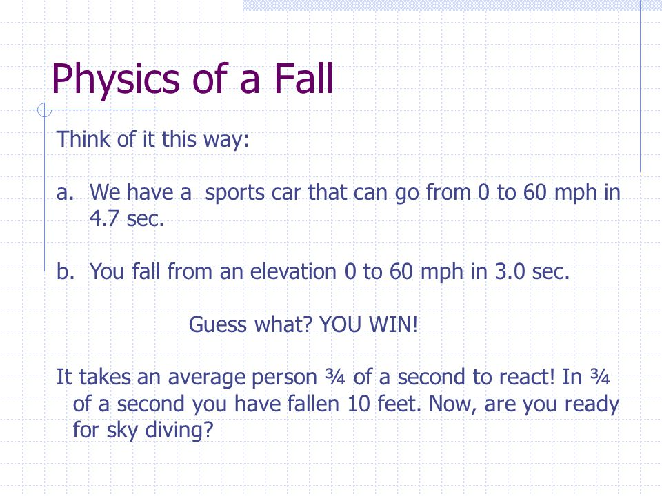 Physics of a Fall Think of it this way: a.We have a sports car that can go from 0 to 60 mph in 4.7 sec.